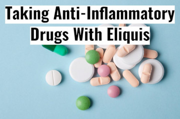Can You Use Anti-Inflammatory Drugs With Eliquis?