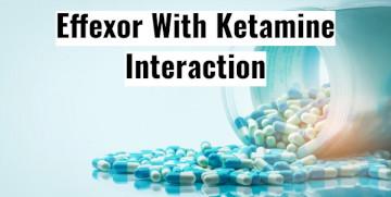 Ketamine And Effexor XR Interaction