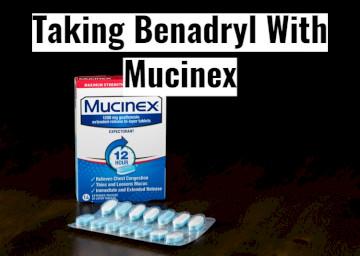 Taking Benadryl With Mucinex