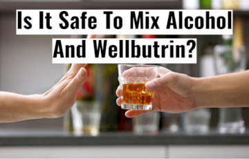 Is It Safe To Mix Alcohol And Wellbutrin (Bupropion)?