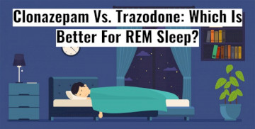 Clonazepam Vs. Trazodone: Which Is Better For REM Sleep?