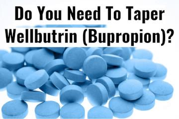 Do You Need To Taper Off Wellbutrin (Bupropion)?