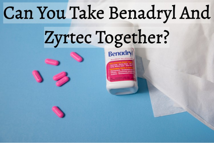 Benadryl Bottle On Blue Background With Text- Can You Take Benadryl And Zyrtec Together