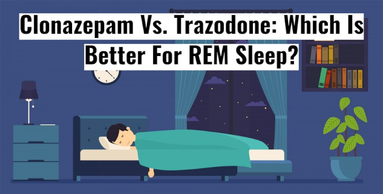 Clonazepam Vs. Trazodone Which Is Better For REM Sleep