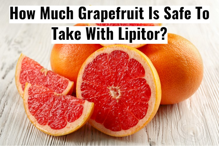 Grapefruit Cut Up On Table With Text - How Much Is Safe To Take With Lipitor?